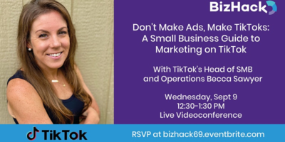 Don't Make Ads, Make TikToks: A Small Business Guide to Marketing on TikTok